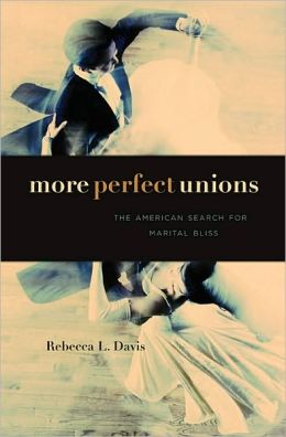 More Perfect Unions: The American Search for Marital Bliss