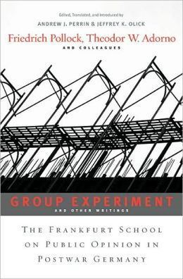 Group Experiment and Other Writings: The Frankfurt School on Public Opinion in Postwar Germany
