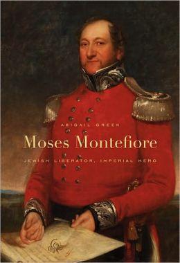 Moses Montefiore: Jewish Liberator, Imperial Hero