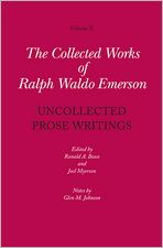 Collected Works of Ralph Waldo Emerson, Volume X: Uncollected Prose Writings