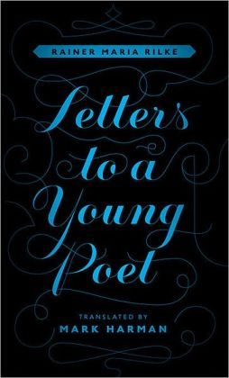 Letters to a Young Poet Rainer Maria Rilke and Mark Harman