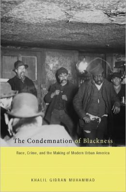 Condemnation of Blackness: race, crime, and the making of modern urban America