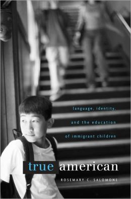 True American: Language, Identity, and the Education of Immigrant Children
