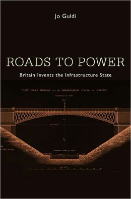 Roads to Power: Britain Invents the Infrastructure State