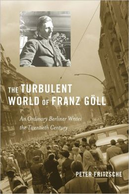 The Turbulent World of Franz Goll: an ordinary Berliner writes the twentieth century