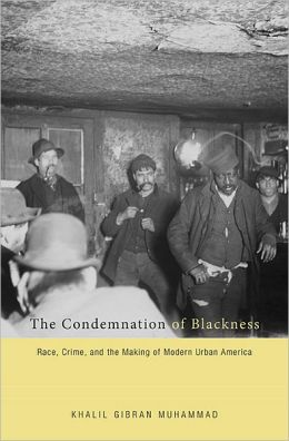The Condemnation of Blackness: Race, Crime, and the Making of Modern Urban America
