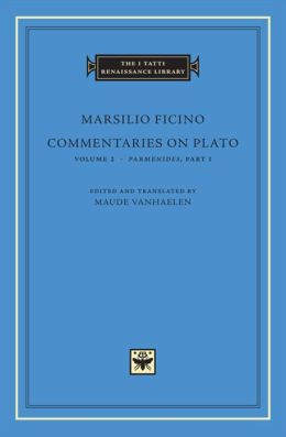 Commentaries on Plato, Volume 2: Parmenides, Part I (I Tatti Renaissance Library)
