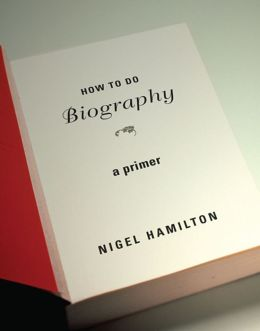 How To Do Biography: A Primer