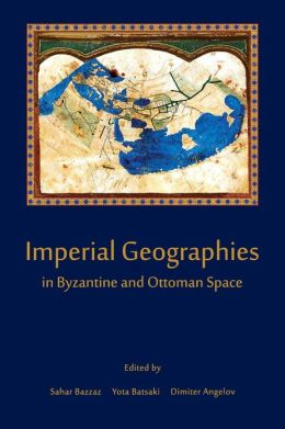Imperial Geographies in Byzantine and Ottoman Space