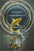 Book Cover Image. Title: What the Best College Students Do, Author: Ken Bain