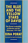 The Blue and the Yellow Stars of David: The Zionist Leadership in Palestine and the Holocaust, 1939-1945