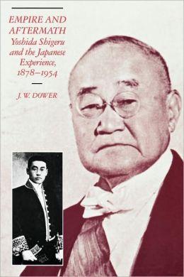 Empire and Aftermath: Yoshida Shigeru and the Japanese Experience, 1878-1954