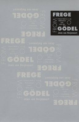 From Frege to Gödel: A Source Book in Mathematical Logic, 1879-1931