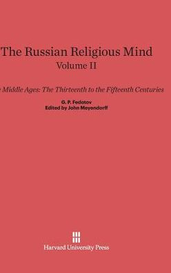 The Russian Religious Mind, Volume II: The Middle Ages: The Thirteenth to the Fifteenth Centuries