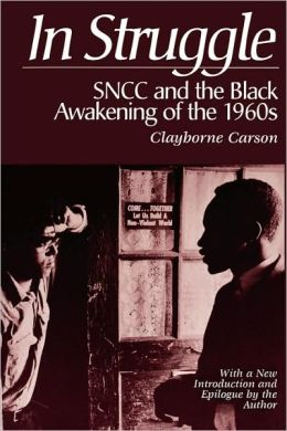 In Struggle: SNCC and the Black Awakening of the 1960s, with a New Introduction and Epilogue by the Author