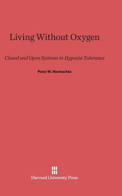 Living Without Oxygen: Closed and Open Systems in Hypoxia Tolerance
