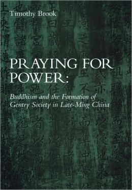 Praying for Power: Buddhism and the Formation of Gentry Society in Late-Ming China