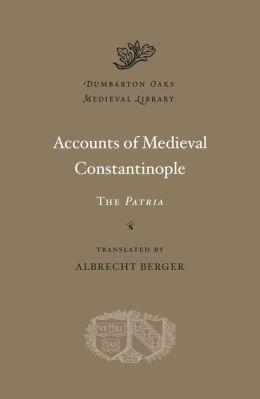 Accounts of Medieval Constantinople: The Patria