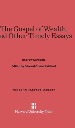 The Gospel of Wealth, and Other Timely Essays
