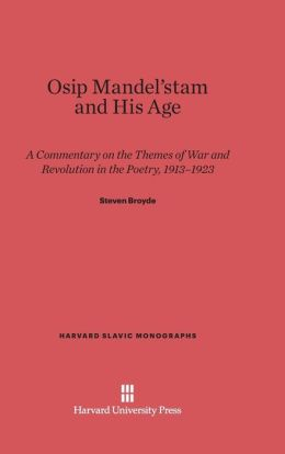 Osip Mandel'stam and His Age: A Commentary on the Themes of War and Revolution in the Poetry, 1913-1923