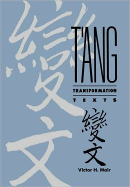 T'ang Transformation Texts: A Study of the Buddhist Contribution to the Rise of Vernacular Fiction and Drama in China