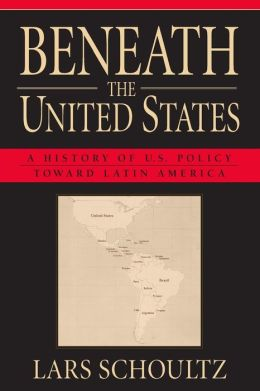 Beneath the United States: A History of U. S. Policy toward Latin America