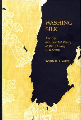 Washing Silk: The Life and Selected Poetry of Wei Chuang