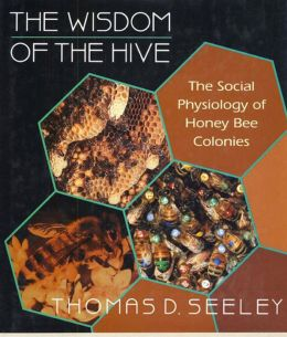 The Wisdom of the Hive: The Social Physiology of Honey Bee Colonies
