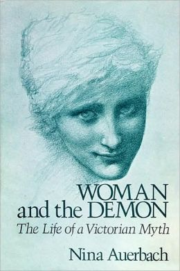 Woman and the Demon: The Life of a Victorian Myth