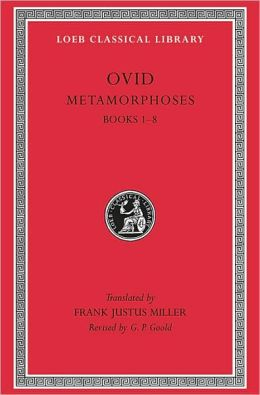 Volume III: Metamorphoses, Volume I, Books 1-8 (Loeb Classical Library)
