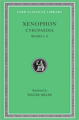 Volume V: Cyropaedia, Volume I: Books 1-4 (Loeb Classical Library)