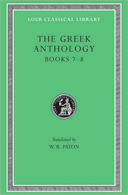 Greek Anthology, Volume II: Book 7: Sepulchral Epigrams. Book 8: The Epigrams of St. Gregory the Theologian (Loeb Classical Library)