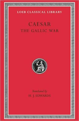 Volume I, The Gallic War (Loeb Classical Library)