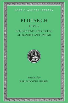 Lives, Volume VII: Demosthenes and Cicero. Alexander and Caesar (Loeb Classical Library)