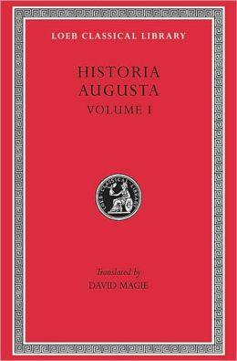 Historia Augusta, Volume I: Hadrian. Aelius. Antoninus Pius. Marcus Aurelius. L. Verus. Avidius Cassius. Commodus. Pertinax. Didius Julianus. Septimius Severus. Pescennius Niger. Clodius Albinus (Loeb Classical Library)