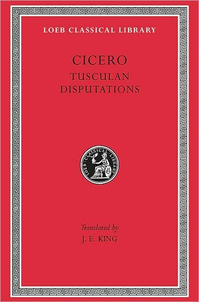 Volume XVIII, Philosophical Treatises: Tusculan Disputations (Loeb Classical Library)