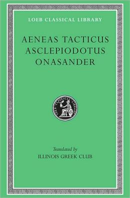 Aenias Tacticus, Aslepiodotus, and Onasander (Loeb Classical Library)