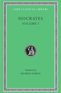 Volume I, To Demonicus. To Nicocles. Nicocles or the Cyprians. Panegyricus. To Philip. Archidamus. (Loeb Classical Library)