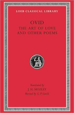Volume II, Art of Love. Cosmetics. Remedies for Love. Ibis. Walnut-tree. Sea Fishing. Consolation. (Loeb Classical Library)
