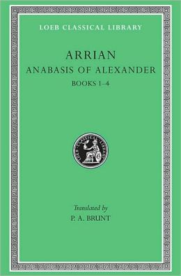 Volume I, Anabasis of Alexander: Books 1-4 (Loeb Classical Library)