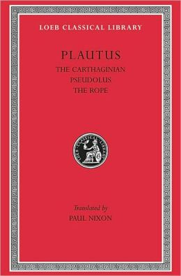 Volume IV, The Carthaginian. Pseudolus. The Rope. (Loeb Classical Library)
