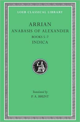 Volume II, Anabasis of Alexander: Books 5-7. Indica. (Loeb Classical Library)