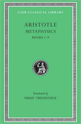 Volume XVII, Metaphysics: Books 1-9 (Loeb Classical Library)