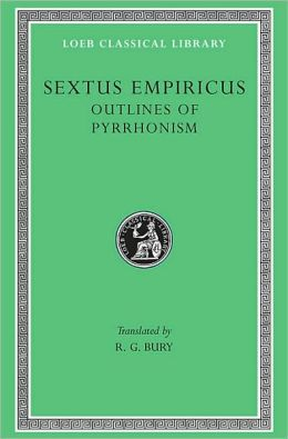 Volume I, Outlines of Pyrrhonism (Loeb Classical Library)