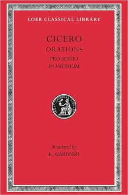 Volume XII, Orations: Pro Sestio. In Vatinium. (Loeb Classical Library)