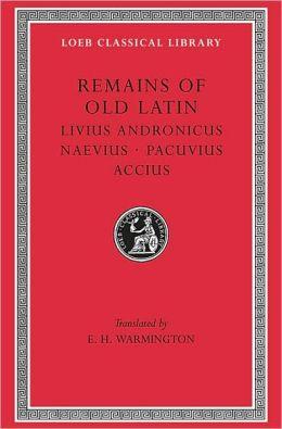 Remains of Old Latin, Volume II: Livius Andronicus. Naevius. Pacuvius. Accius (Loeb Classical Library)