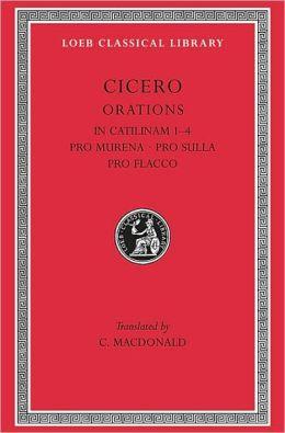 Volume X, Orations: In Catilinam 1-4. Pro Murena. Pro Sulla. Pro Flacco. (Loeb Classical Library)