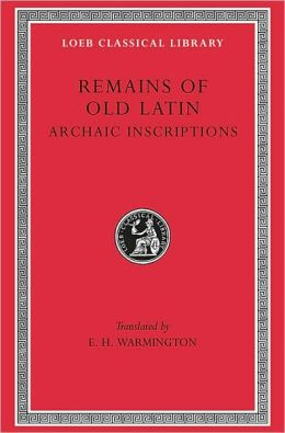 Remains of Old Latin, Volume IV: Archaic Inscriptions (Loeb Classical Library)
