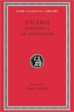 Volume I, Rhetorical Treatises: Rhetorica ad Herennium (Loeb Classical Library)