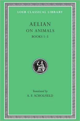 On Animals, Volume I: Books 1-5 (Loeb Classical Library)